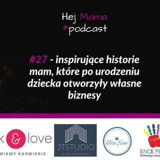 #027 - inspirujące historie mam, które po urodzeniu dziecka otworzyły własne biznesy