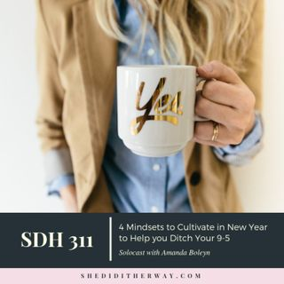 SDH 311: 4 Mindsets to Cultivate in the New Year to Help you Ditch Your 9-5