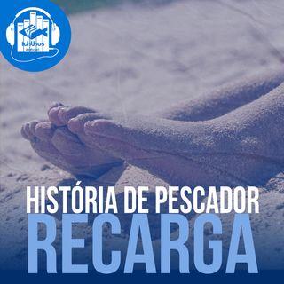 Recarga | História de pescador