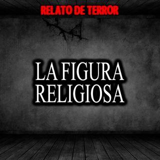 La figura religiosa | Relato de terror