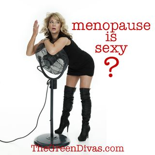 Eco-Sexy: Menopause is Sexy Series Pt. 1
