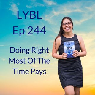 Ep 244 - Doing The Right Thing Most Of The Time Pays Off