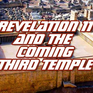 NTEB RADIO BIBLE STUDY: Revelation 11 Unlocks End Times Bible Prophecy And Shows Us The Third Jewish Temple In The Great Tribulation