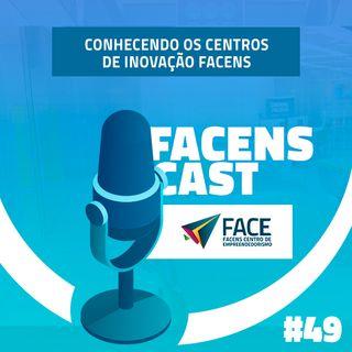 Facens Cast #49 Conhecendo os Centros de Inovação Facens: FACE