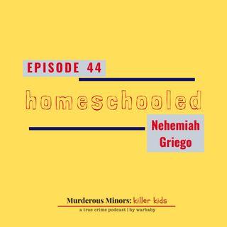 44: Homeschooled (Nehemiah Griego)