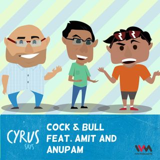 Ep. 239: Cock & Bull Feat. Amit and Anupam