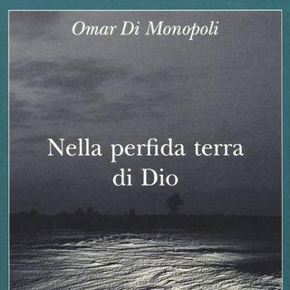 """Omar Di Monopoli """"Nella perfida terra di Dio"""""""