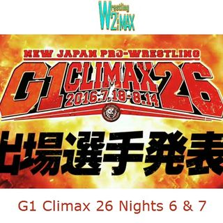 Wrestling 2 the MAX EXTRA:  NJPW G1 Climax 26 Nights 6 & 7