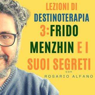 3 - Frido Menzhin e i suoi segreti