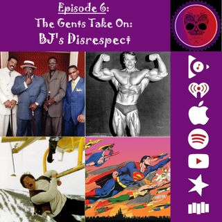 6. The Gents Take On: BJ's Disrespect