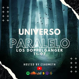 #UniversoParalelo: Los Doppelgänger - T1-07