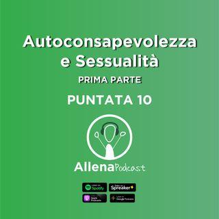 Allenapodcast puntata 10 (Prima Parte) - Autoconsapevolezza e Sessualità