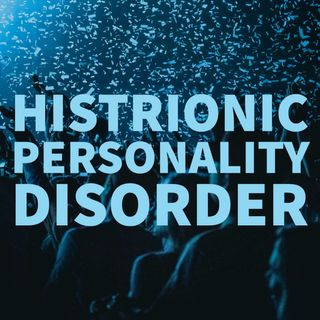 Histrionic Personality Disorder (Deep Dive) (2016 Rerun)
