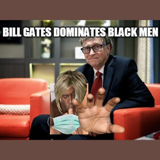 Bill Gates FAKE MEAT in your mouth. Are Black men dominated?