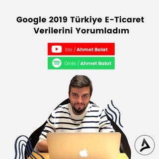 Google 2019 Türkiye E-Ticaret Verilerini Yorumladım