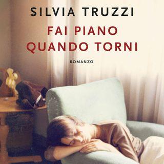 """Silvia Truzzi """"Fai piano quando torni"""""""