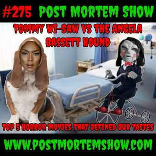 e275 - Tommy Wi-Saw V.S. The Angela Bassett Hound (Top 5 Horror Movies that Influenced our Tastes)