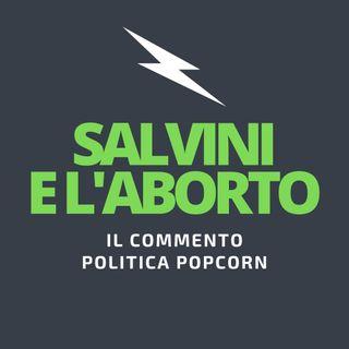 Salvini e le polemiche sull'aborto