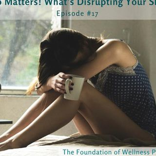 # 17: Sleep Matters! What's Disrupting Your Sleep? (1 of 2)
