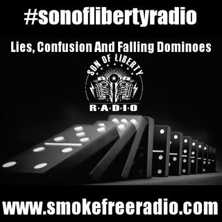 #sonoflibertyradio - Lies, Confusion And Falling Dominoes