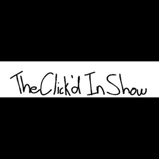 The Click'd In Show
