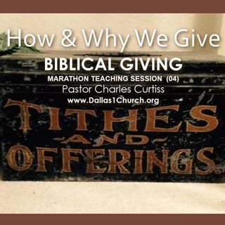 TEACHING - How & Why We Give Biblical Giving  (Session 4)