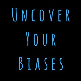 69: How to Easily Uncover Your Biases