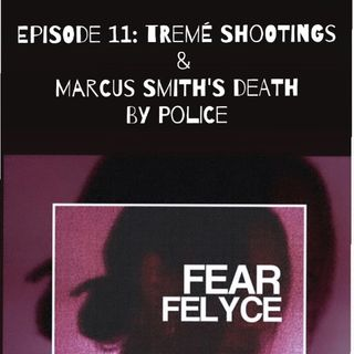 Episode 11-Treme Shootings & Marcus Smiths Death In Police Custody