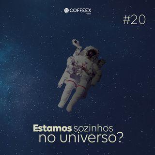 20 - Estamos sozinhos no universo?