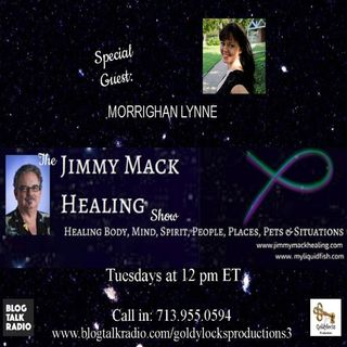 The Jimmy Mack Healing Show ~ Special Guest: Morrighan Lynne  ~ 3July2018