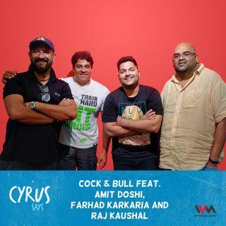 Ep. 443: Cock & Bull feat. Amit Doshi, Farhad Karkaria and Raj Kaushal