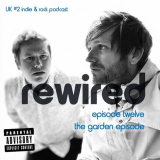 The Rewired Podcast - Episode 12 - June 19th - The Garden Episode