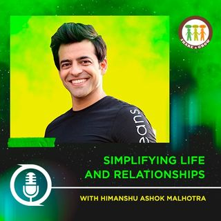 Simplifying Life & Relationships with Himanshu Ashok Malhotra