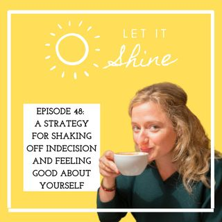Episode 48: A strategy for shaking off indecision and feeling good about yourself