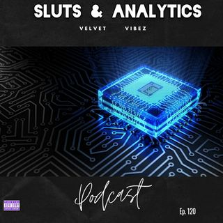 Sluts & Analytics Ep. 120 W/Skywalker