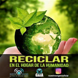 NUESTRO OXÍGENO Reciclar en el hogar de la humanidad