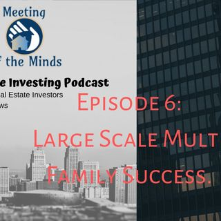 Meeting of The Minds Episode 6: Finding Success With Large Multi Family Projects