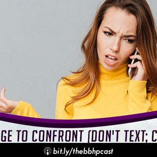 The Courage To Confront ( Don't Text; Call Them)