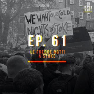 Ep.61- Le fredde notti a Stoke
