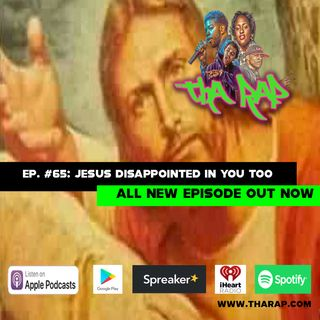 Jesus disappointed in you too - Episode 65