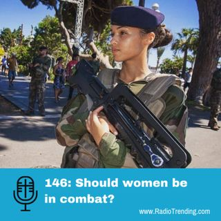 146: Should women be in combat?