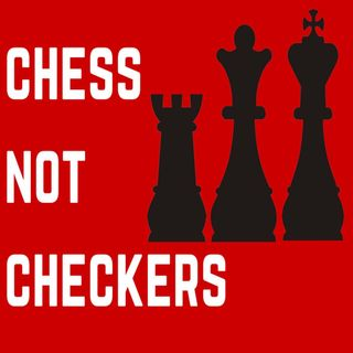 Episode 49 It's Chess not Checkers