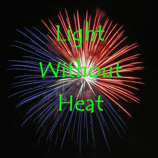 LIGHT WITHOUT HEAT - 7/4/21
