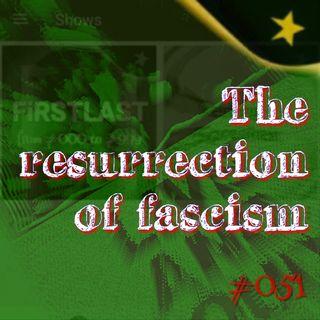 The resurrection of fascism  #051