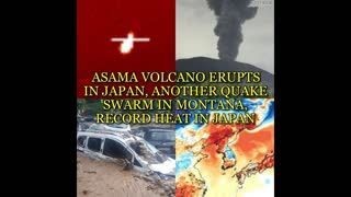 ASAMA VOLCANO ERUPTS IN JAPAN, ANOTHER QUAKE SWARM IN MONTANA, RECORD HEAT IN JAPAN