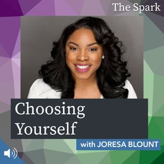 The Spark 051: Choosing Yourself with Joresa Blount