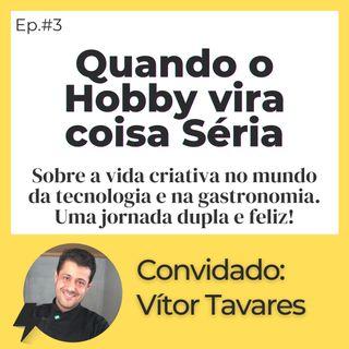 #3 - Quando o Hobby Vira Coisa Séria | Convidado: Vitor Tavares
