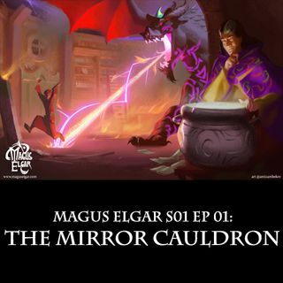 Magus Elgar S01 Ep 01: The Mirror Cauldron