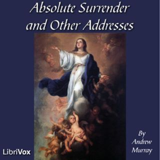 Absolute Surrender and Other Addresses by Andrew Murray Free Bible Study Podcasts