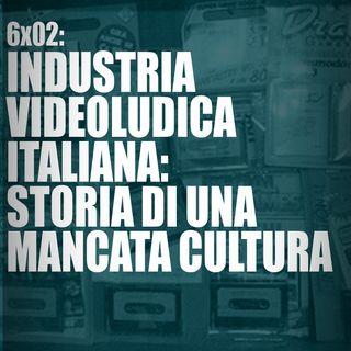 AI 6x02: INDUSTRIA VIDEOLUDICA ITALIANA, STORIA DI UNA MANCATA CULTURA